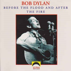 Bob Dylan - Before The Flood And After The Fire (bootleg)