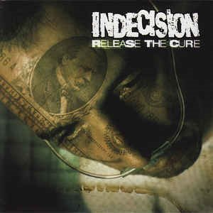 Indecision - Release The Cure