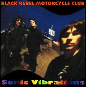 Black Rebel Motorcycle Club - Sonic Vibrations (bootleg)